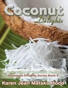 Coconut Delights Cookbook ebook by Author Karen Jean Matsko Hood