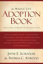 The Whole Life Adoption Book ebook by Thomas Atwood,Jayne Schooler