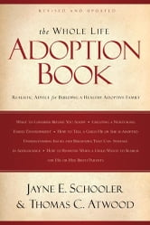 The Whole Life Adoption Book - Realistic Advice for Building a Healthy Adoptive Family ebook by Thomas Atwood,Jayne Schooler