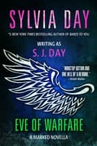 Eve of Warfare - A Marked Novella ebook by Sylvia Day, S. J. Day
