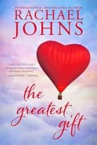 The Greatest Gift ebook by Rachael Johns