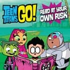 Teen Titans Go! (TM): Read at Your Own Risk ebook by Magnolia Belle