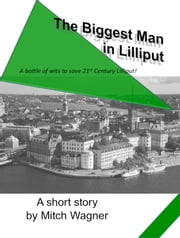 The Biggest Man in Lilliput ebook by Mitch Wagner