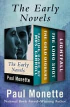 The Early Novels - Taking Care of Mrs. Carroll, The Gold Diggers, The Long Shot, and Lightfall ebook by Paul Monette