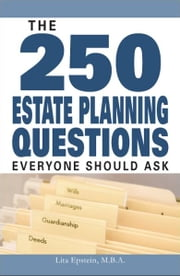 The 250 Estate Planning Questions Everyone Should Ask ebook by Lita Epstein