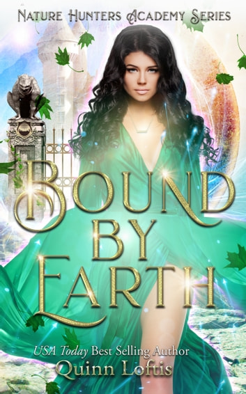 Bound by Earth - The Nature Hunters Academy Series, Book 1 ebook by Quinn Loftis
