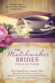 The Matchmaker Brides Collection - Nine Matchmakers Have the Tables of Romance Turned on Them ebook by Kobo.Web.Store.Products.Fields.ContributorFieldViewModel