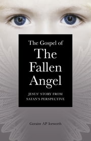 The Gospel of the Fallen Angel - Jesus' Story from Satan's Perspective ebook by Master Geraint Ap Iorwerth