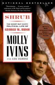 Shrub - The Short But Happy Political Life of George W. Bush ebook by Molly Ivins, Lou Dubose