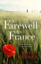 A Farewell to France ebook by Noel Barber