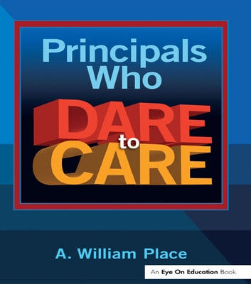 Principals Who Dare to Care ebook by A. William Place