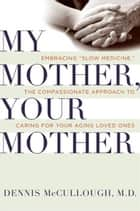 My Mother, Your Mother ebook by Dennis McCullough