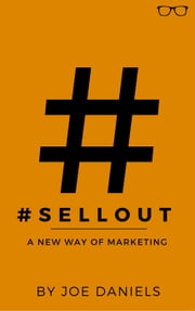 #SELLOUT: A New Way Of Marketing ebook by Joe Daniels