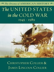 The United States in the Cold War: 1945 - 1989 ebook by James Lincoln Collier,Christopher Collier