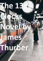The 13 Clocks ebook by James Thurber
