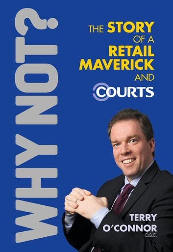 Why Not? The Story of a Retail Maverick and Courts ebook by Terry O'Connor