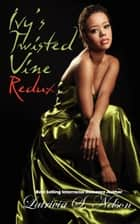 Ivy's Twisted Vine Redux ebook by Latrivia Nelson