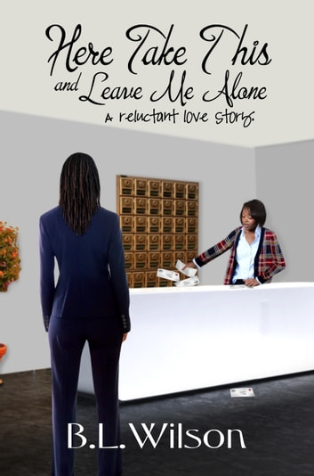 Here Take This and Leave Me Alone: A Reluctant Love Story ebook by B.L Wilson