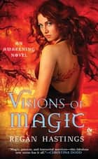 Visions of Magic ebook by Regan Hastings