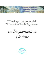 Le bégaiement et l'intime - 6ème colloque international de l'Association Parole Bégaiement ebook by Association Parole Bégaiement