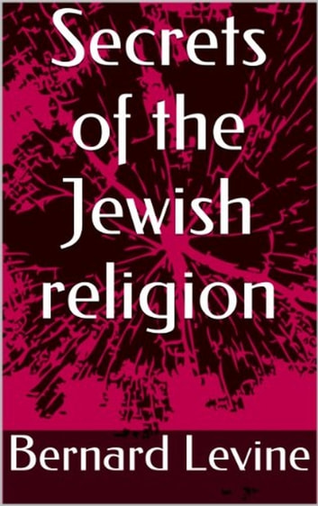 Secrets of the Jewish Religion - 1 eBook by Bernard Levine