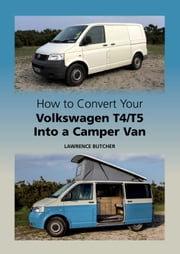 How to Convert your Volkswagen T4/T5 into a Camper Van ebook by Lawrence Butcher
