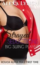 Big Swing Player - Strayed Seductions ebook by Alexa Lynch