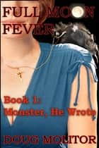 Full Moon Fever, Book 1: Monster, He Wrote ebook by Doug Molitor