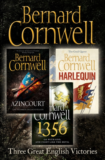 Three Great English Victories: A 3-book Collection of Harlequin, 1356 and Azincourt ebook by Bernard Cornwell