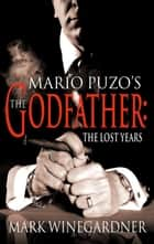 The Godfather: The Lost Years ebook by Mark Winegardner