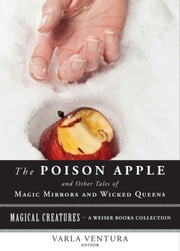 The Poison Apple: And Other Tales of Magic Mirrors and Wicked Queen - Magical Creatures, A Weiser Books Collection ebook by Andrew Lang,Ventura, Varla