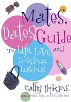 The Mates, Dates Guide to Life, Love, and Looking Lusc ebook by Cathy Hopkins