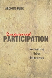 Empowered Participation: Reinventing Urban Democracy ebook by Fung, Archon