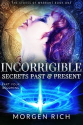Incorrigible: Secrets Past & Present - Part Four / Becoming (Staves of Warrant) ebook by Morgen Rich