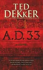 A.D. 33 - A Novel ebook by Ted Dekker