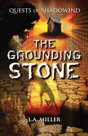 Quests of Shadowind: The Grounding Stone ebook by L.A. Miller