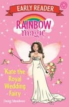 Kate the Royal Wedding Fairy ebook by Daisy Meadows, Georgie Ripper
