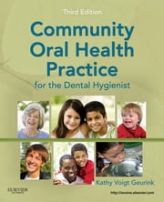 Community Oral Health Practice for the Dental Hygienist ebook by Kathy Voigt Geurink