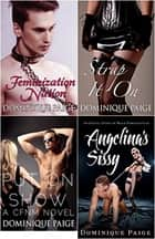 FemDom Bundle: Sissies, Pegging and Feminization ebook by Dominique Paige