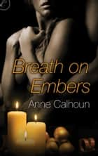 Breath on Embers ebook by Anne Calhoun