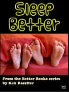 Sleep Better - In bed with your Kobo ebook by Ken Rossiter