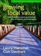 Growing Local Value ebook by Laury Hammel,Gun Denhart