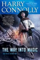 The Way Into Magic - Book Two of The Great Way ebook by Harry Connolly