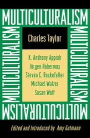 Multiculturalism - (Expanded paperback edition) ebook by Charles Taylor, Kwame Anthony Appiah, Amy Gutmann,...
