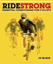 Ride Strong - Essential Conditioning for Cyclists ebook by West Wickham Jo McRae