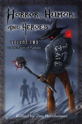 Horror, Humor, and Heroes 2: New Faces of Fantasy ebook by Jim Bernheimer