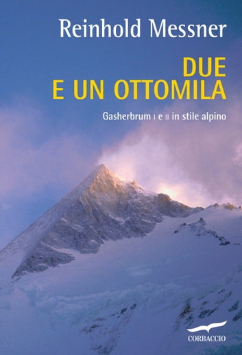 Due e un ottomila - Gesherbrum I e II in stile alpino ebook by Reinhold Messner