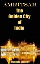 Amritsar-The Golden City of India 電子書 by Students' Academy