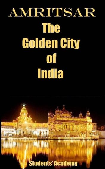 Amritsar-The Golden City of India ebook by Students' Academy