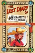 The Lost Diary of Annie Oakley's Wild West Stagehand ebook by Clive Dickinson